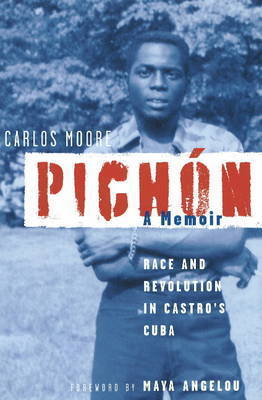Pichon: Race and Revolution in Castro's Cuba: A Memoir by Carlos Moore