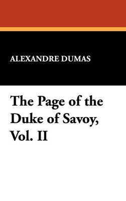 The Page of the Duke of Savoy, Vol. II by Alexandre Dumas