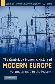 The Cambridge Economic History of Modern Europe: Volume 2 by Stephen Broadberry