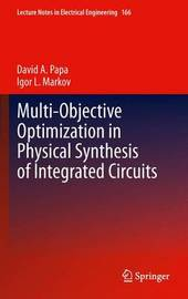 Multi-Objective Optimization in Physical Synthesis of Integrated Circuits by David A. Papa