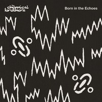 Born In The Echoes by The Chemical Brothers