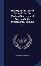 History of the United States from the Earliest Discovery of America to the Present Day; Volume 2 by Elisha Benjamin Andrews