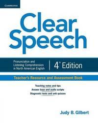 Clear Speech Teacher's Resource and Assessment Book by Judy B. Gilbert