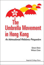 Umbrella Movement In Hong Kong From Comparative Perspectives, The: Strategies And Legacies by Simon Xu Hui Shen