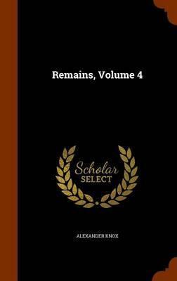 Remains, Volume 4 by Alexander Knox