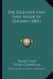 Die Zigeuner Und Ihre Musik in Ungarn (1861) by Franz Liszt