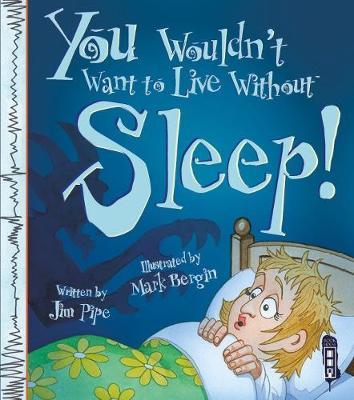 You Wouldn't Want To Live Without Sleep! by Jim Pipe