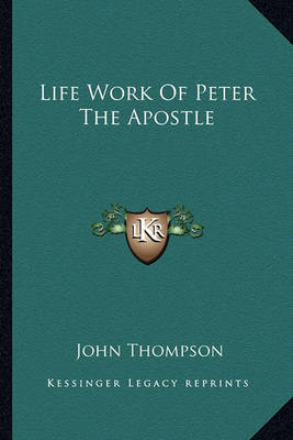 Life Work of Peter the Apostle by John Thompson