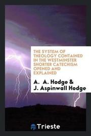 The System of Theology Contained in the Westminster Shorter Catechism Opened and Explained by A Hodge image