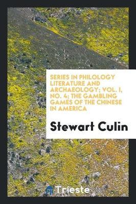 Series in Philology Literature and Archaeology; Vol. I, No. 4; The Gambling Games of the Chinese in America by Stewart Culin image