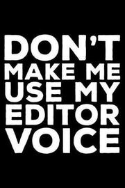 Don't Make Me Use My Editor Voice by Creative Juices Publishing
