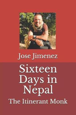 Sixteen Days in Nepal by Jose Miguel Jimenez