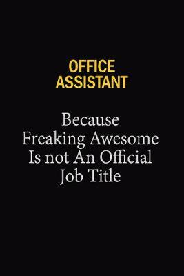 Office Assistant Because Freaking Awesome Is Not An Official Job Title by Blue Stone Publishers