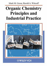 Organic Chemistry Principles and Industrial Practice by Harold A. Wittcoff