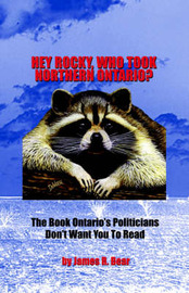 Hey Rocky, Who Took Northern Ontario? by James R. Bear image