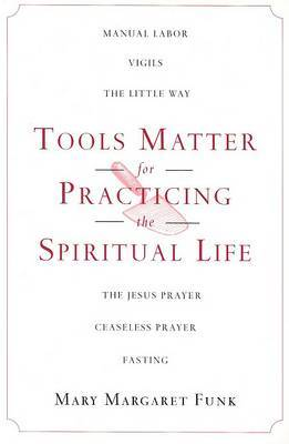 Tools Matter for Practicing the Spiritual Life by Mary Margaret Funk image