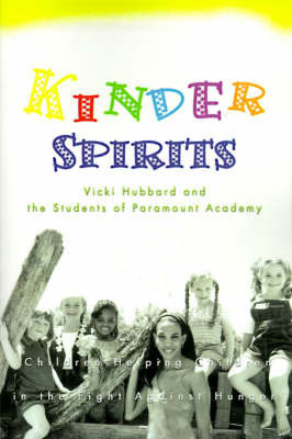 Kinder Spirits: Children Helping Children in the Fight Against Hunger by Vicki L Hubbard