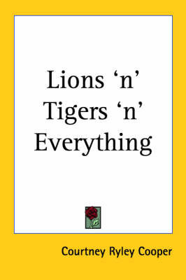 Lions 'n' Tigers 'n' Everything by Courtney Ryley Cooper