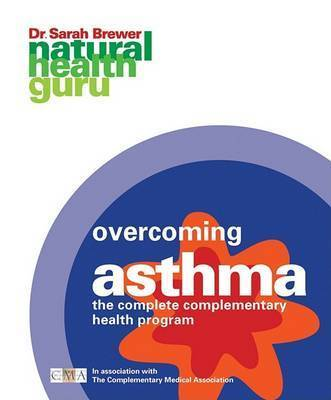 Overcoming Asthma: The Complete Complementary Health Program by Dr Sarah Brewer