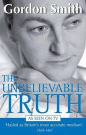 The Unbelievable Truth by Gordon Smith