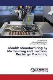 Moulds Manufacturing by Micromilling and Electrico-Discharge Machining by Bodziak Sabrina