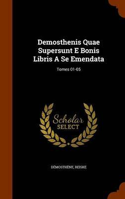 Demosthenis Quae Supersunt E Bonis Libris a Se Emendata by Reiske
