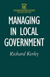 Managing in Local Government by Richard Kerley