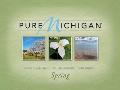 Pure Michigan: Abundant Natural Beauty, Authentic Destinations, Unique Experiences: Spring image