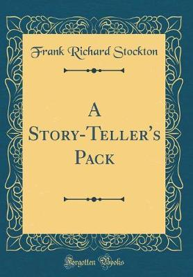 A Story-Teller's Pack (Classic Reprint) by Frank Richard Stockton