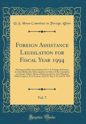Foreign Assistance Legislation for Fiscal Year 1994, Vol. 7 by U S House Committee on Foreig Affairs