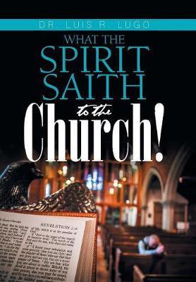 What the Spirit Saith to the Church! by Dr Luis R Lugo image