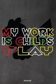 My Work Is Childs Play by Faculty Loungers