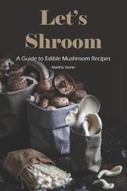 Let's Shroom by Martha Stone