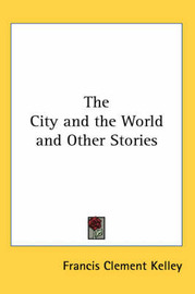 The City and the World and Other Stories by Francis Clement Kelley image