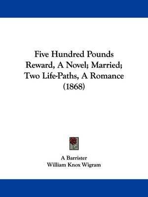 Five Hundred Pounds Reward, a Novel; Married; Two Life-Paths, a Romance (1868) image