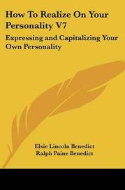 How to Realize on Your Personality V7: Expressing and Capitalizing Your Own Personality by Elsie Lincoln Benedict image