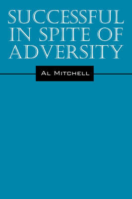 Successful in Spite of Adversity by Al Mitchell