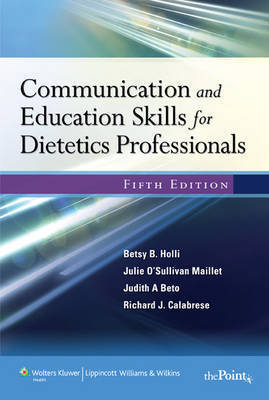 Communication and Education Skills for Dietetics Professionals by Betsy B. Holli
