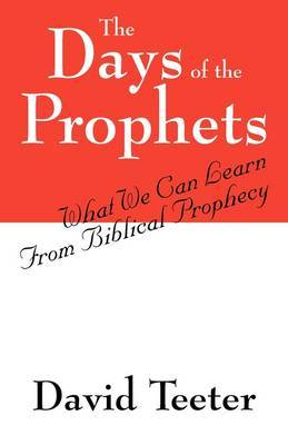 The Days of the Prophets: What We Can Learn from Biblical Prophecy by David Teeter image