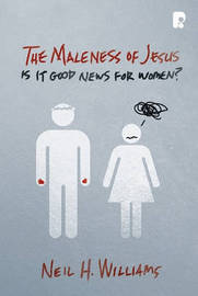 The Maleness of Jesus by Neil Williams image