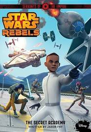 Star Wars Rebels Servants of the Empire the Secret Academy by Jason Fry