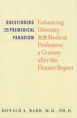 Questioning the Premedical Paradigm by Donald A Barr