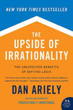 The Upside of Irrationality: The Unexpected Benefits of Defying Logic by Dan Ariely