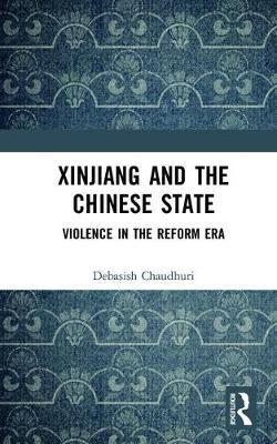 Xinjiang and the Chinese State by Debasish Chaudhuri