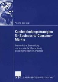 Kundenbindungsstrategien Fur Business-To-Consumer-Markte by Ariane Bagusat