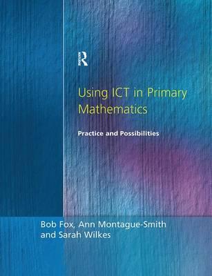 Using ICT in Primary Mathematics by Bob Fox