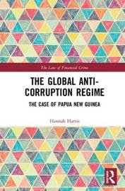 The Global Anti-Corruption Regime by Hannah Harris