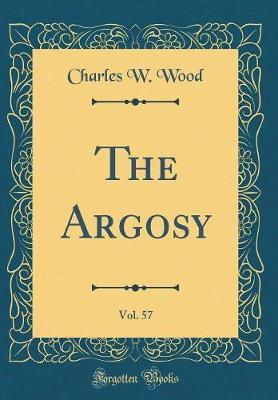 The Argosy, Vol. 57 (Classic Reprint) by Charles W. Wood