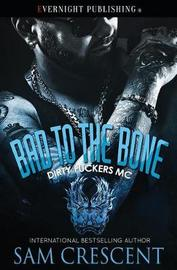 Bad to the Bone by Sam Crescent