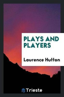 Plays and Players by Laurence Hutton